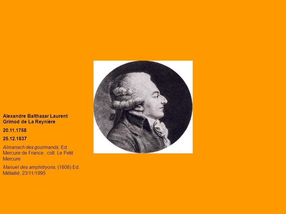 Alexandre Balthazar Laurent Grimod de La Reynière 20.11.1758 25.12.1837 Almanach des gourmands, Ed. Mercure de France, coll. Le Petit Mercure Manuel d