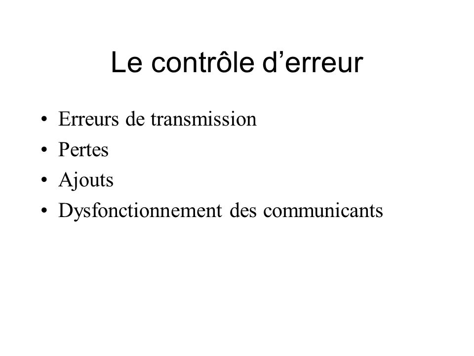 Le contrôle derreur Erreurs de transmission Pertes Ajouts Dysfonctionnement des communicants