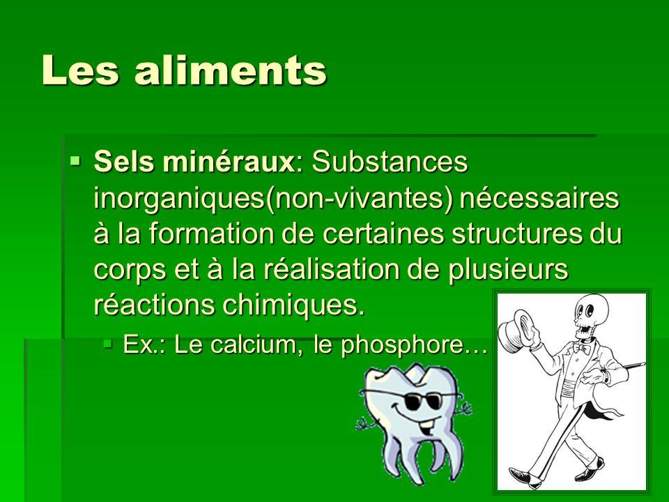 Les aliments Sels minéraux: Substances inorganiques(non-vivantes) nécessaires à la formation de certaines structures du corps et à la réalisation de p