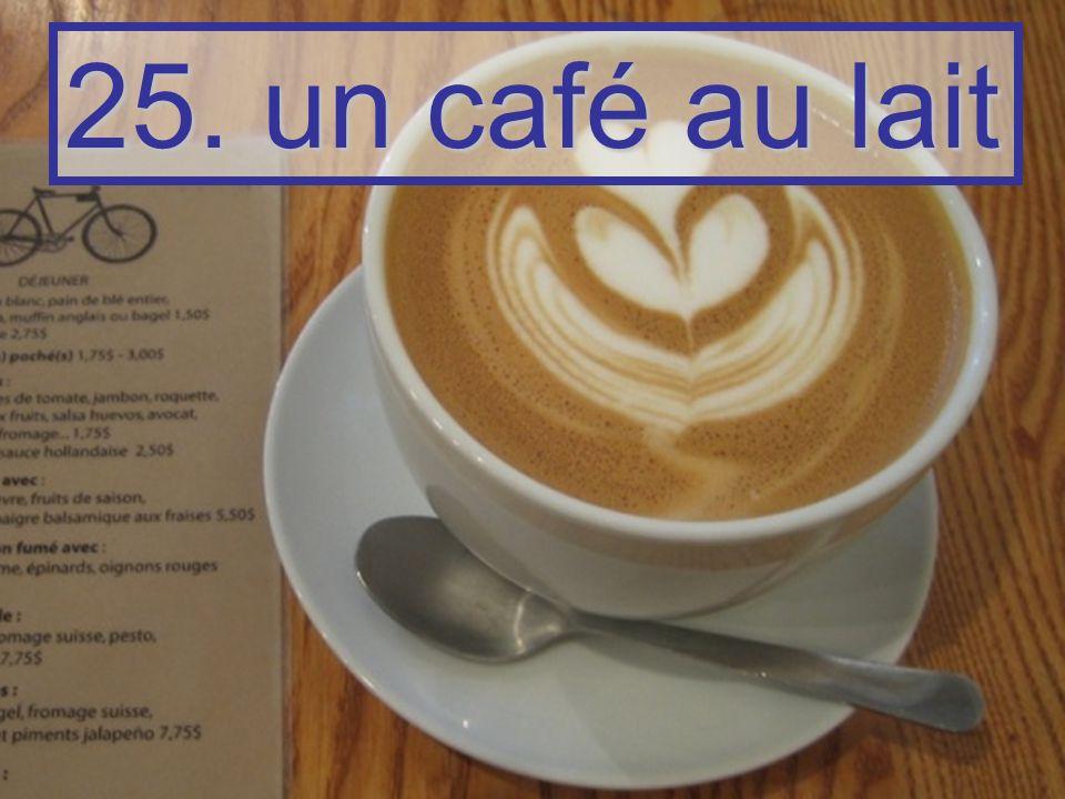 25. un café au lait