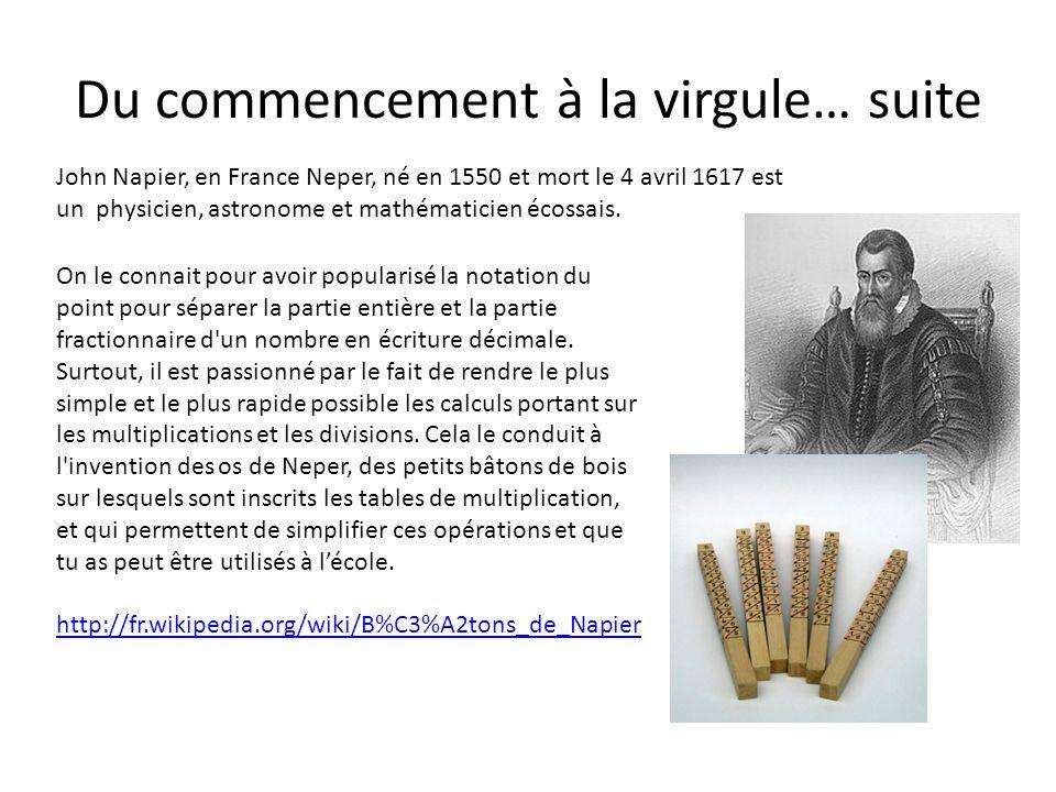Du commencement à la virgule… suite John Napier, en France Neper, né en 1550 et mort le 4 avril 1617 est un physicien, astronome et mathématicien écos