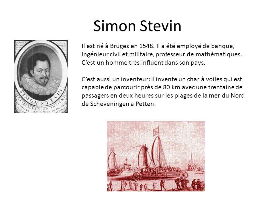 Simon Stevin Il est né à Bruges en 1548. Il a été employé de banque, ingénieur civil et militaire, professeur de mathématiques. Cest un homme très inf