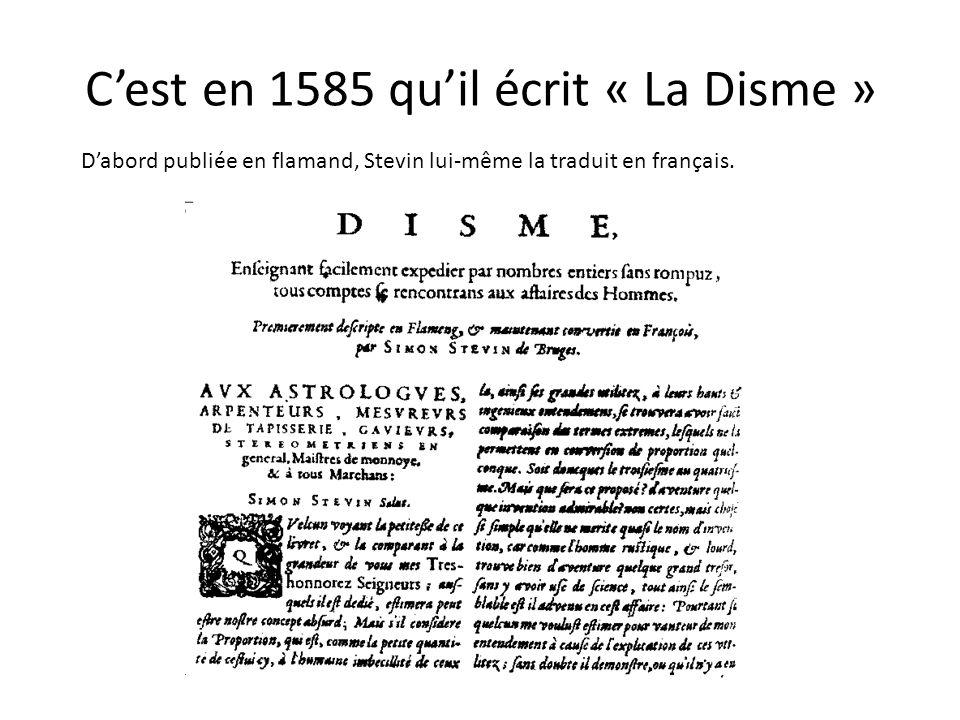 Cest en 1585 quil écrit « La Disme » Dabord publiée en flamand, Stevin lui-même la traduit en français.