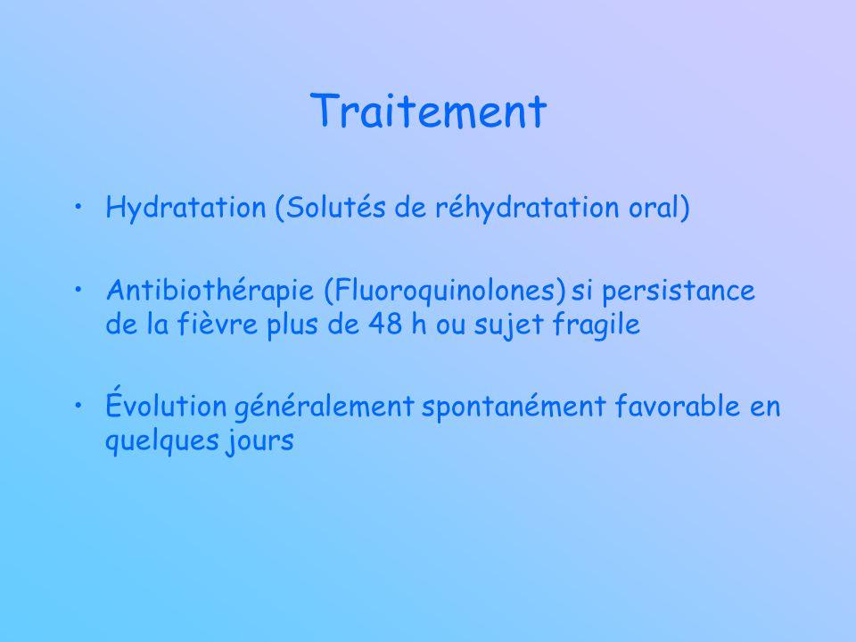 Traitement Hydratation (Solutés de réhydratation oral) Antibiothérapie (Fluoroquinolones) si persistance de la fièvre plus de 48 h ou sujet fragile Év
