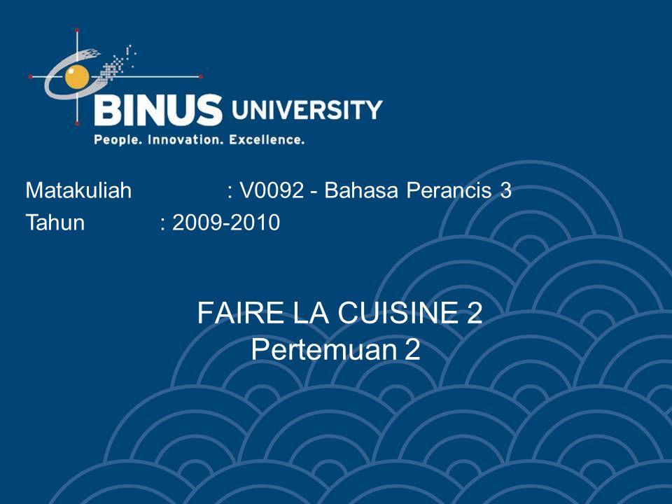 Bina Nusantara University 3 DIALOGUE 1 Situation: Dans la cuisine / Poste de travail: Stagiaires Pâtissier: Eh bien, vous êtes prêts, messieurs, mesdames.