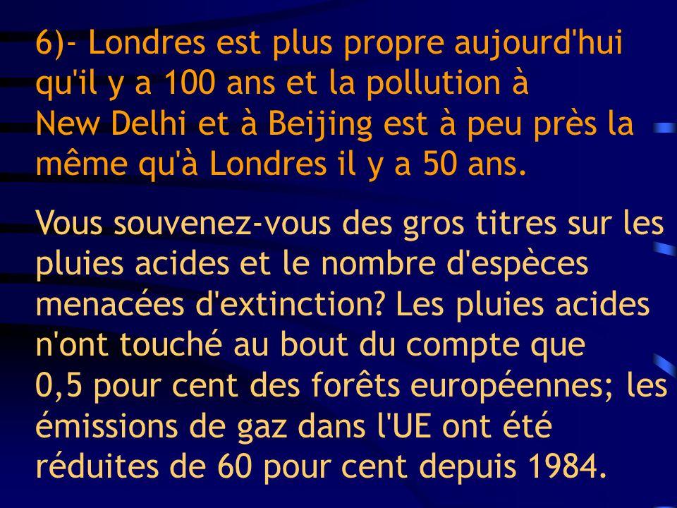 6)- Londres est plus propre aujourd'hui qu'il y a 100 ans et la pollution à New Delhi et à Beijing est à peu près la même qu'à Londres il y a 50 ans.