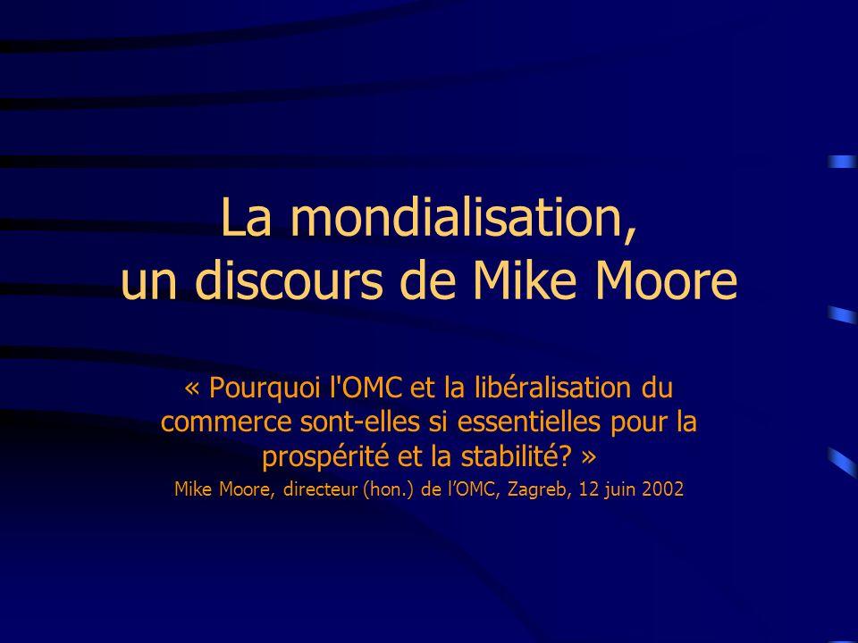 La mondialisation, un discours de Mike Moore « Pourquoi l'OMC et la libéralisation du commerce sont-elles si essentielles pour la prospérité et la sta