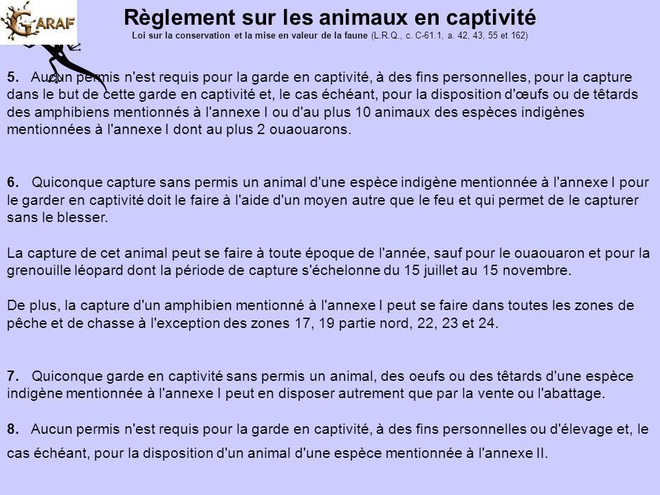 Règlement sur les animaux en captivité Loi sur la conservation et la mise en valeur de la faune (L.R.Q., c. C-61.1, a. 42, 43, 55 et 162) 3. Quiconque