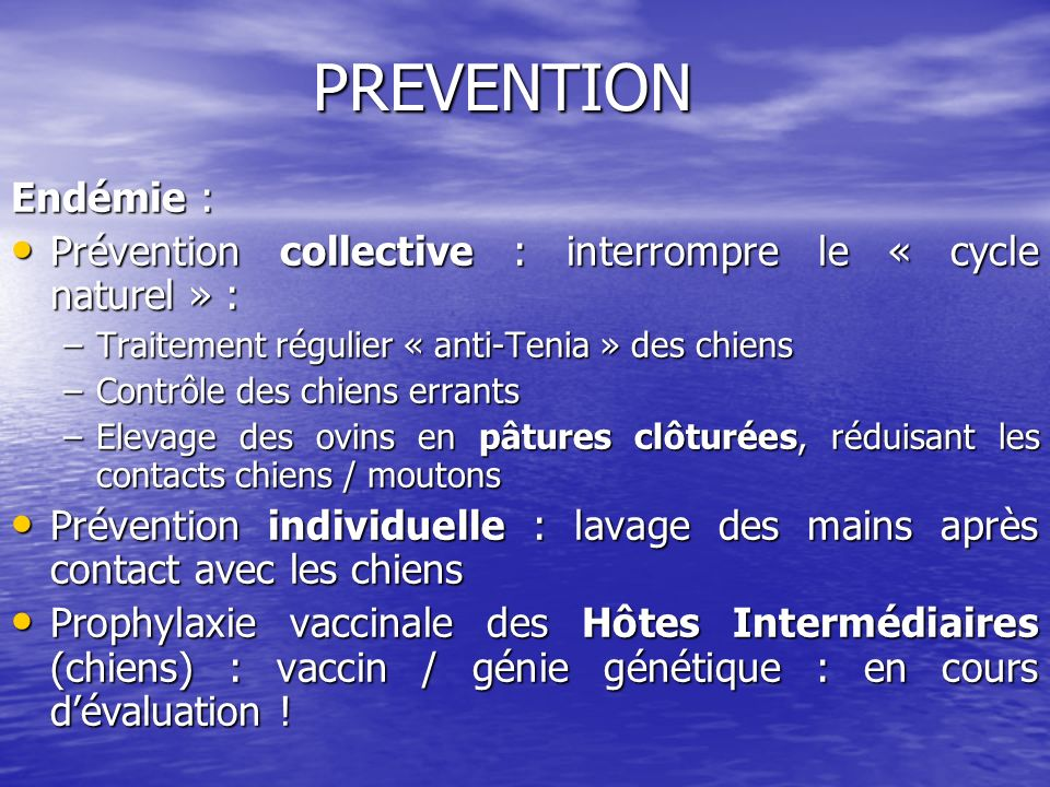 PREVENTION Endémie : Prévention collective : interrompre le « cycle naturel » : Prévention collective : interrompre le « cycle naturel » : –Traitement