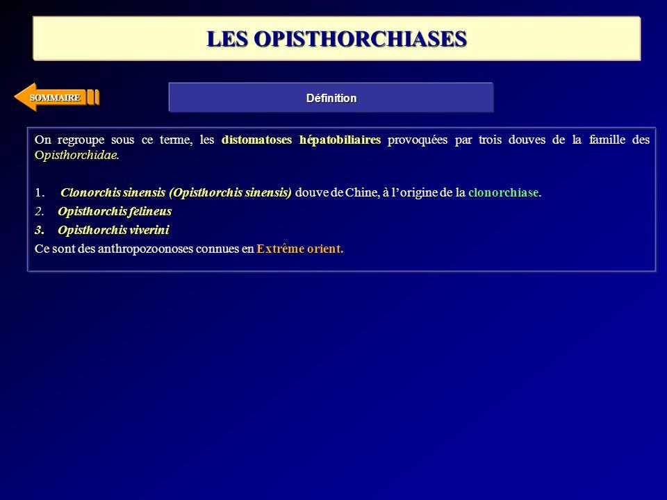 SOMMAIRE distomatoses hépatobiliaires Opisthorchidae On regroupe sous ce terme, les distomatoses hépatobiliaires provoquées par trois douves de la fam