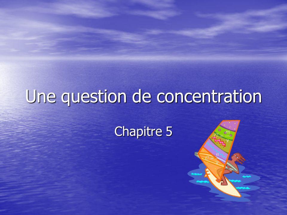 Une question de concentration Chapitre 5