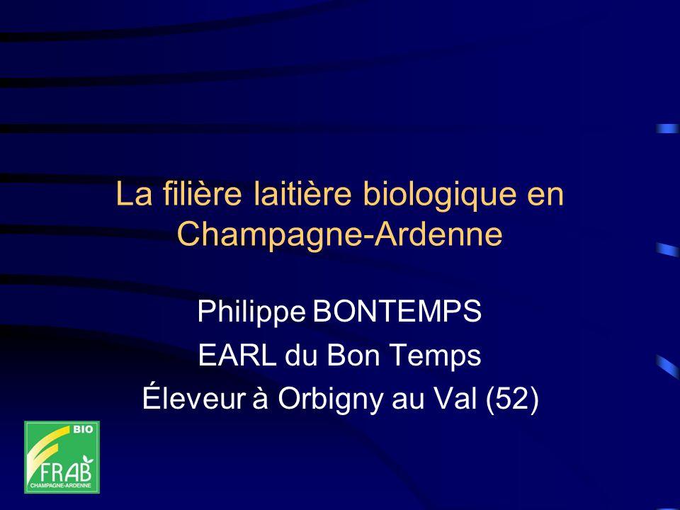 La filière laitière biologique en Champagne-Ardenne Philippe BONTEMPS EARL du Bon Temps Éleveur à Orbigny au Val (52)