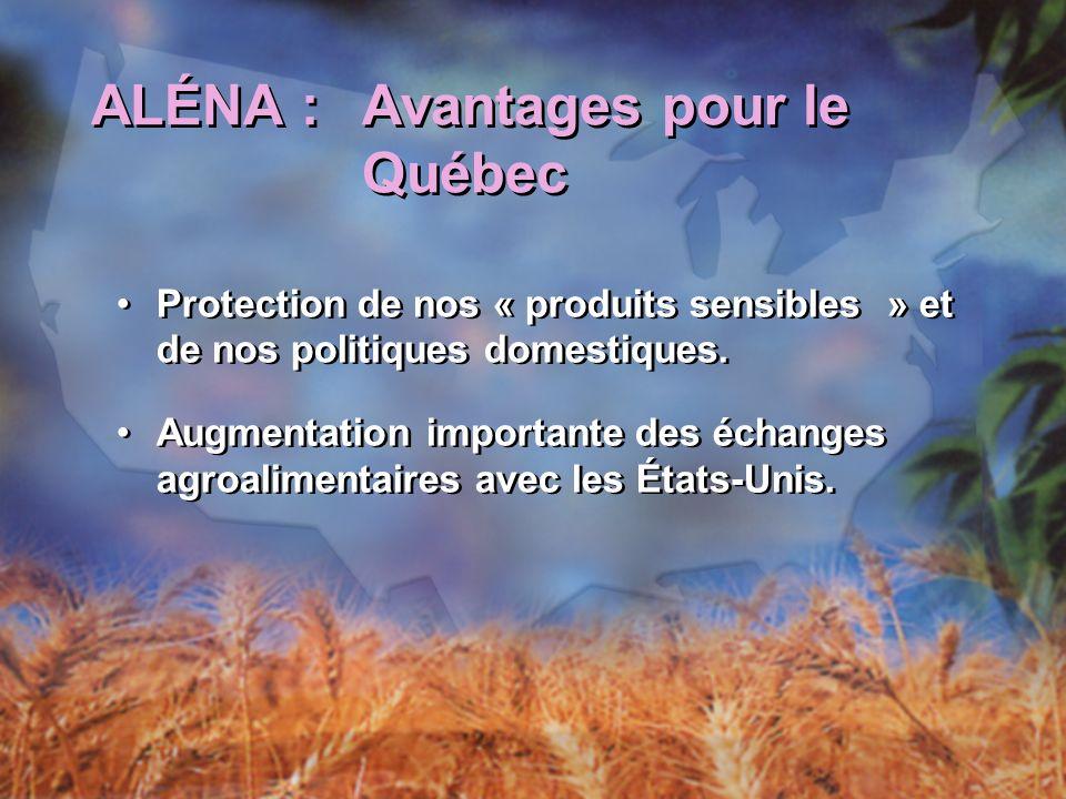 ALÉNA :Avantages pour le Québec Protection de nos « produits sensibles » et de nos politiques domestiques.