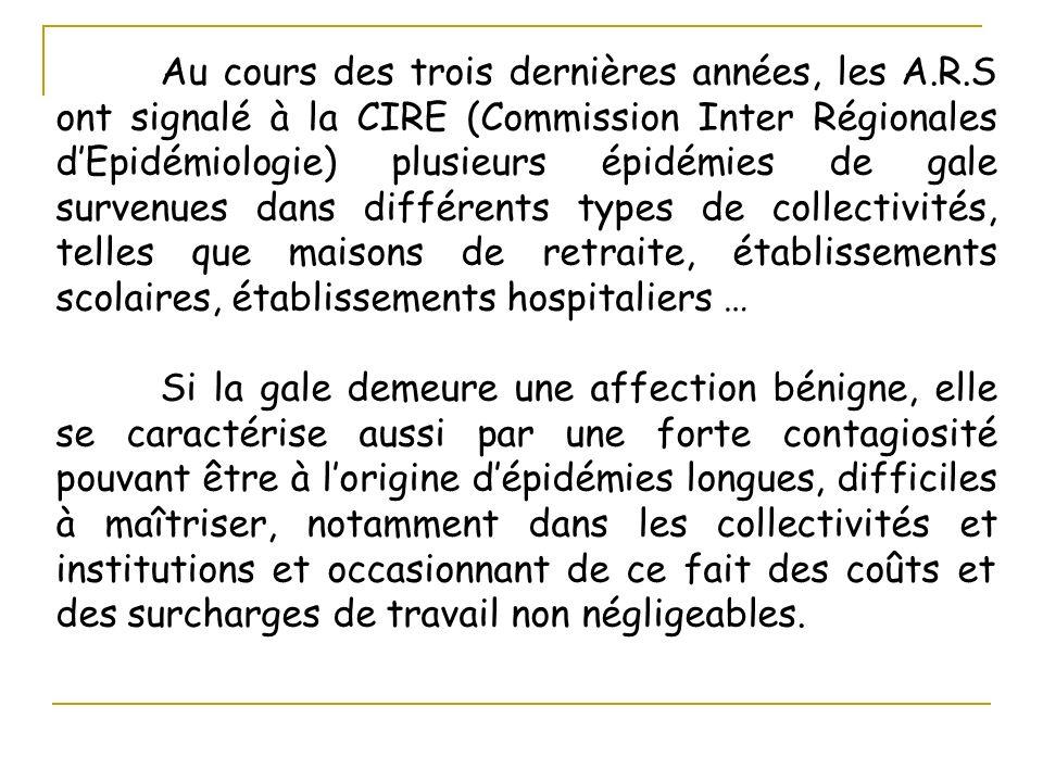 Au cours des trois dernières années, les A.R.S ont signalé à la CIRE (Commission Inter Régionales dEpidémiologie) plusieurs épidémies de gale survenue