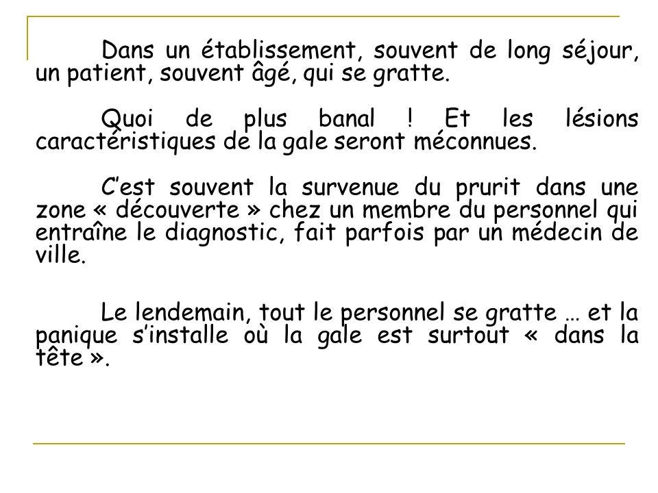1)Situation du problème Généralement, la prise de conscience dune épidémie de gale est souvent liée à la découverte de cas parmi le personnel.