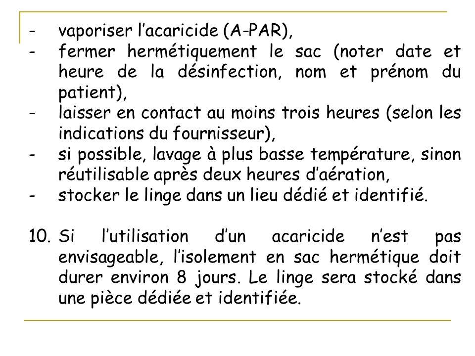 -vaporiser lacaricide (A-PAR), -fermer hermétiquement le sac (noter date et heure de la désinfection, nom et prénom du patient), -laisser en contact a