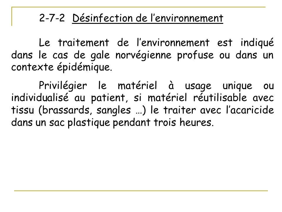 2-7-2 Désinfection de lenvironnement Le traitement de lenvironnement est indiqué dans le cas de gale norvégienne profuse ou dans un contexte épidémiqu
