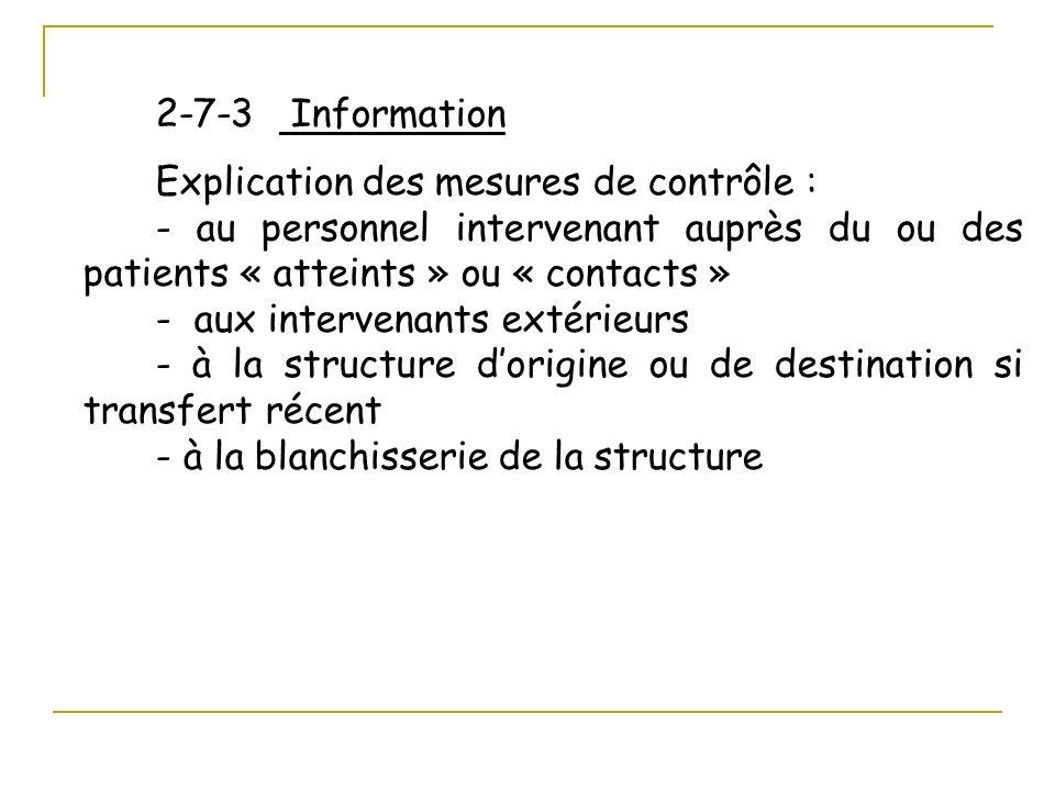 2-7-3 Information Explication des mesures de contrôle : - au personnel intervenant auprès du ou des patients « atteints » ou « contacts » - aux interv