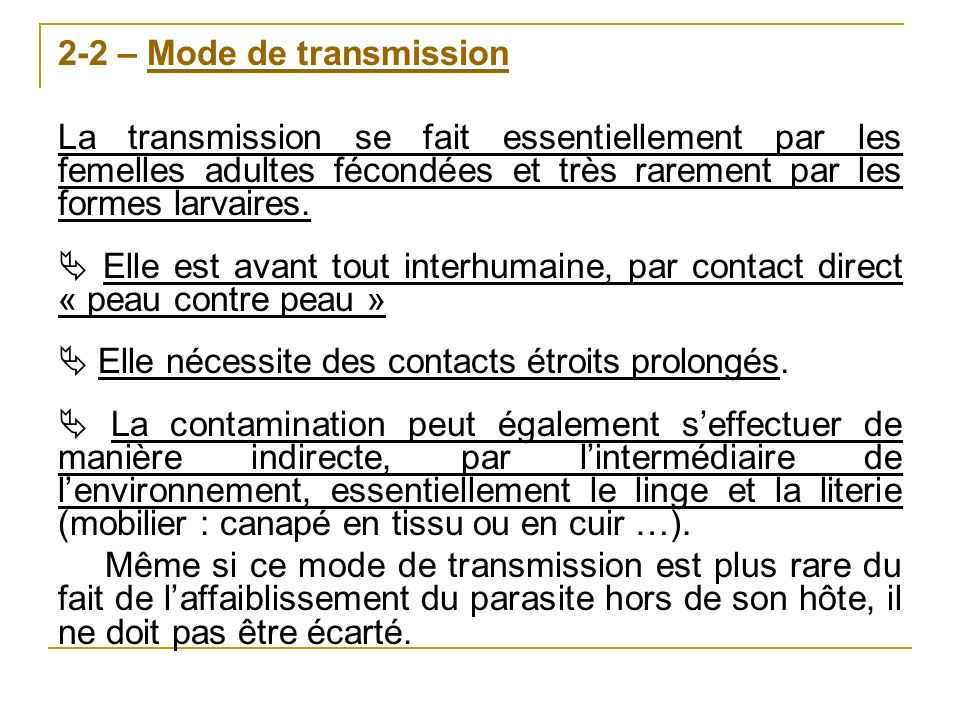 2-2 – Mode de transmission La transmission se fait essentiellement par les femelles adultes fécondées et très rarement par les formes larvaires. Elle