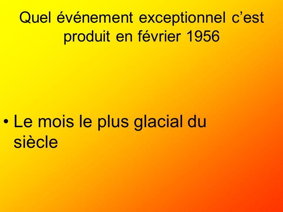 Quel événement exceptionnel cest produit en février 1956 Le mois le plus glacial du siècle