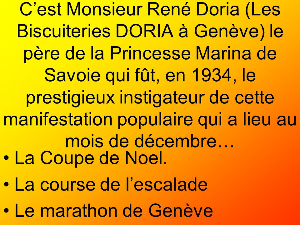 Cest Monsieur René Doria (Les Biscuiteries DORIA à Genève) le père de la Princesse Marina de Savoie qui fût, en 1934, le prestigieux instigateur de ce
