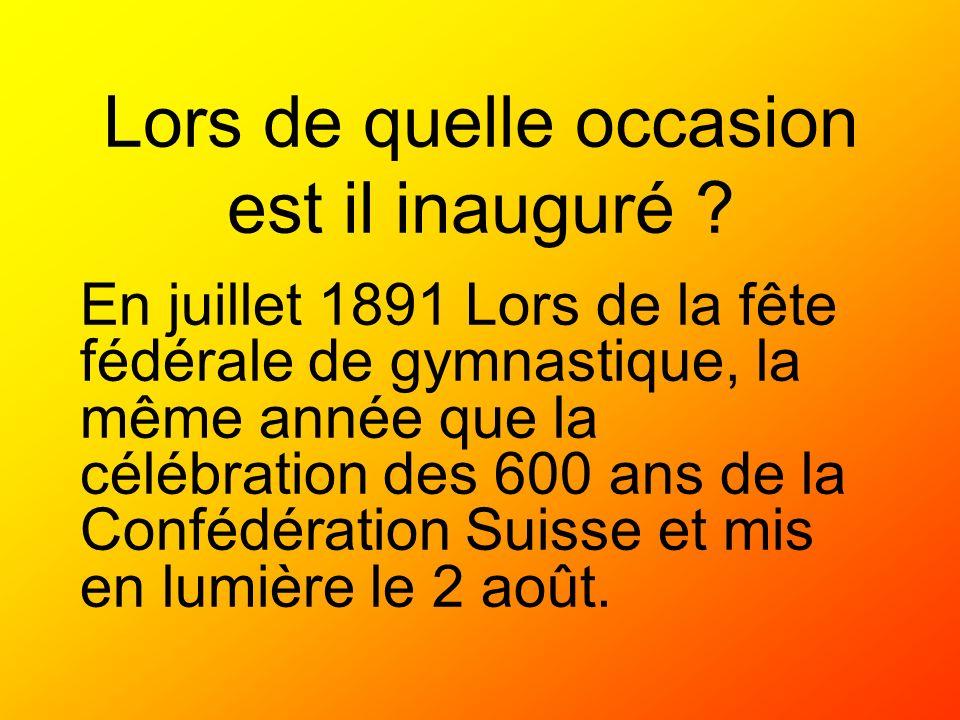 En juillet 1891 Lors de la fête fédérale de gymnastique, la même année que la célébration des 600 ans de la Confédération Suisse et mis en lumière le