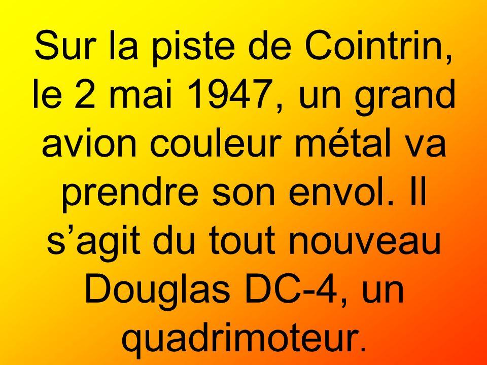 Sur la piste de Cointrin, le 2 mai 1947, un grand avion couleur métal va prendre son envol. Il sagit du tout nouveau Douglas DC-4, un quadrimoteur.