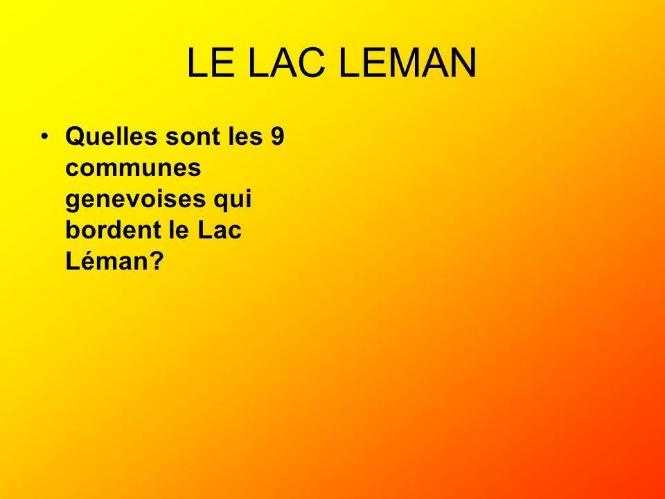 LE LAC LEMAN Quelles sont les 9 communes genevoises qui bordent le Lac Léman.