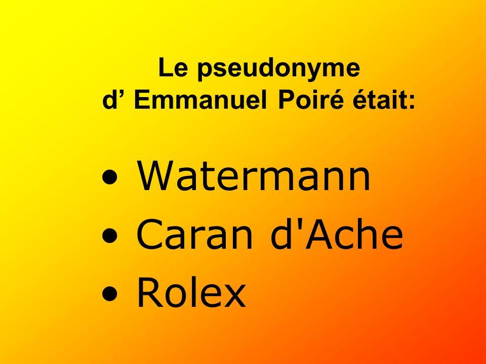 Watermann Caran d'Ache Rolex Le pseudonyme d Emmanuel Poiré était: