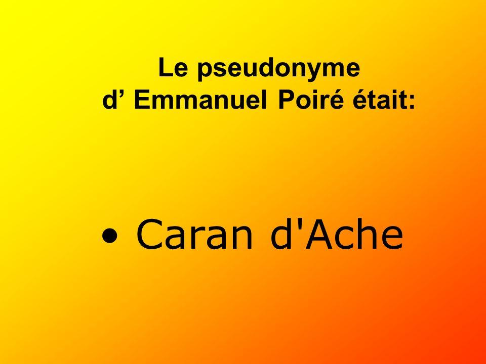 Caran d'Ache Le pseudonyme d Emmanuel Poiré était: