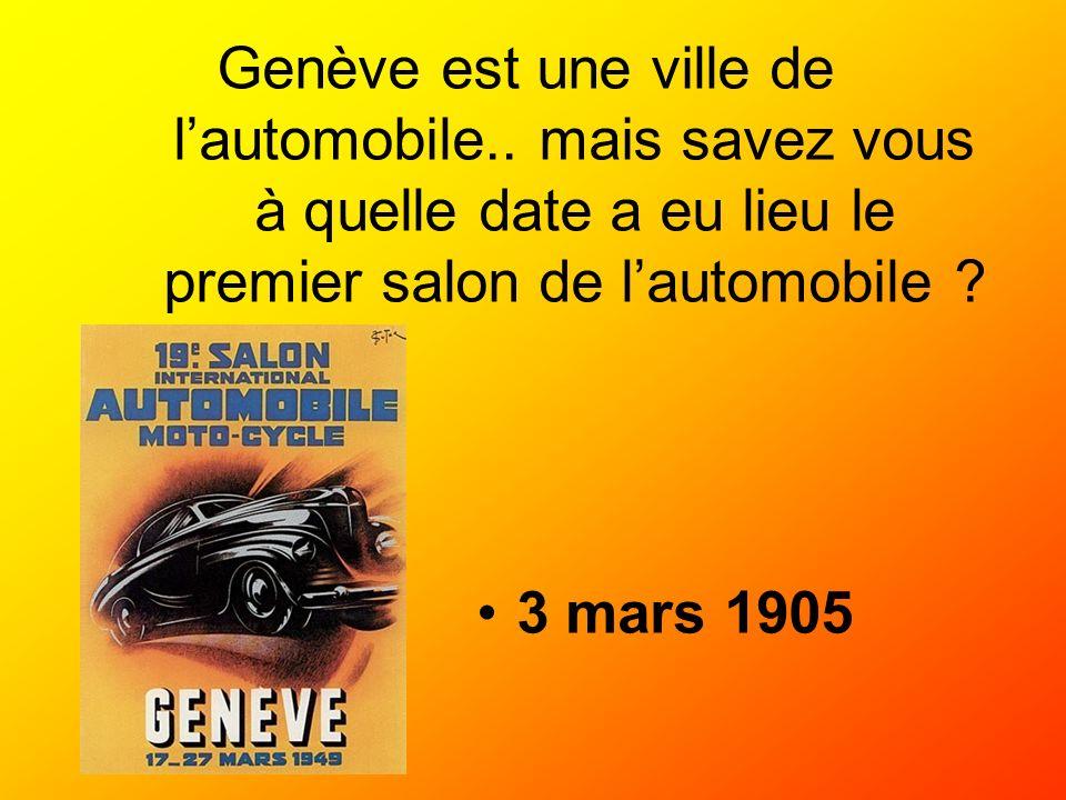 Genève est une ville de lautomobile.. mais savez vous à quelle date a eu lieu le premier salon de lautomobile ? 3 mars 1905