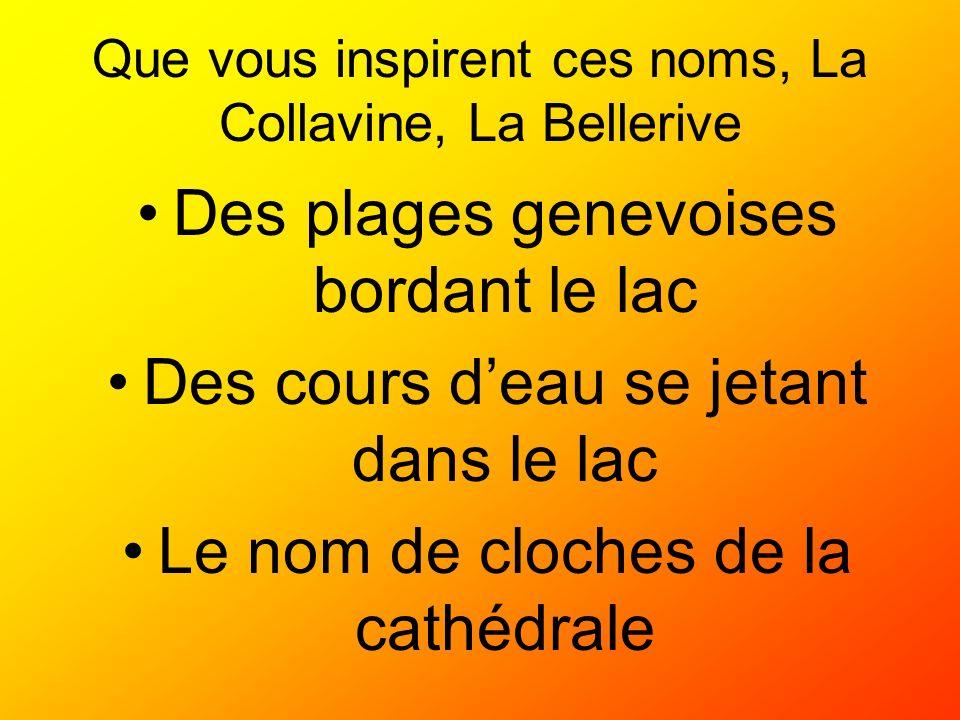 Que vous inspirent ces noms, La Collavine, La Bellerive Des plages genevoises bordant le lac Des cours deau se jetant dans le lac Le nom de cloches de