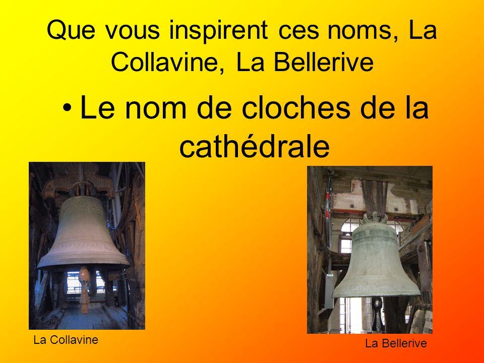 Que vous inspirent ces noms, La Collavine, La Bellerive Le nom de cloches de la cathédrale La Bellerive La Collavine