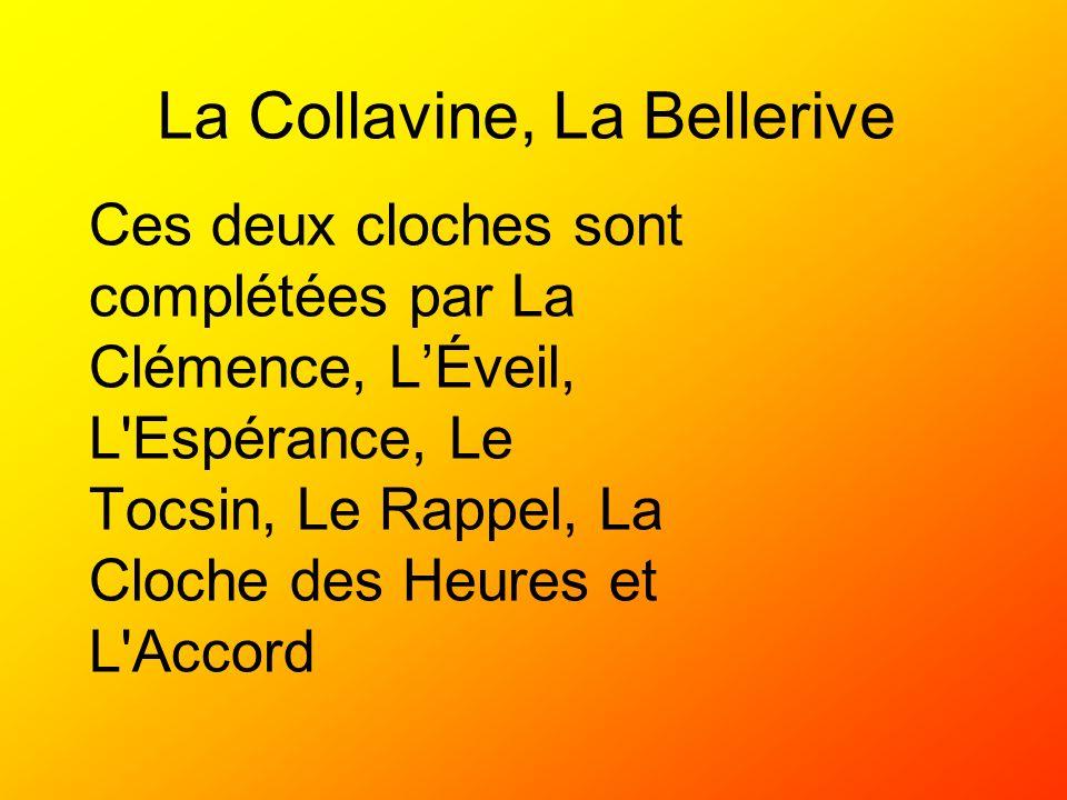 La Collavine, La Bellerive Ces deux cloches sont complétées par La Clémence, LÉveil, L'Espérance, Le Tocsin, Le Rappel, La Cloche des Heures et L'Acco