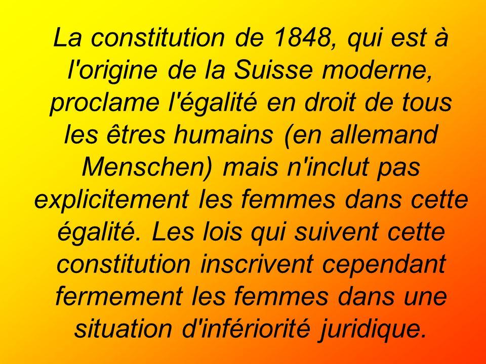 La constitution de 1848, qui est à l'origine de la Suisse moderne, proclame l'égalité en droit de tous les êtres humains (en allemand Menschen) mais n