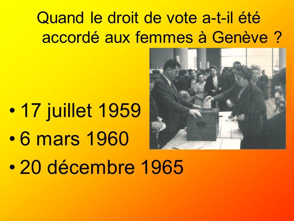 Quand le droit de vote a-t-il été accordé aux femmes à Genève ? 17 juillet 1959 6 mars 1960 20 décembre 1965