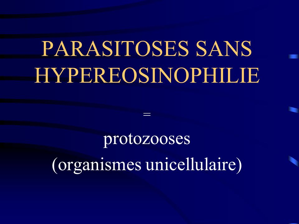 PARASITOSES SANS HYPEREOSINOPHILIE = protozooses (organismes unicellulaire)