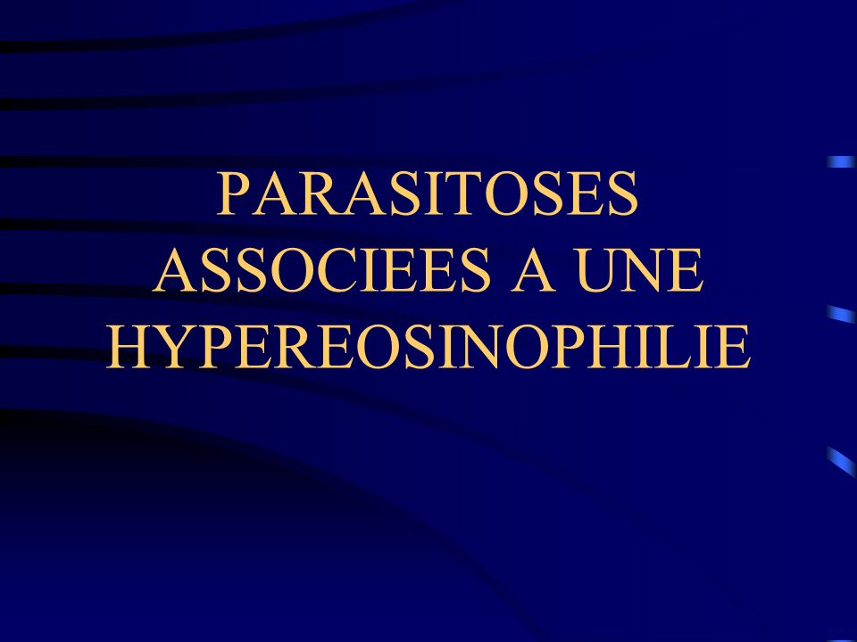PARASITOSES ASSOCIEES A UNE HYPEREOSINOPHILIE