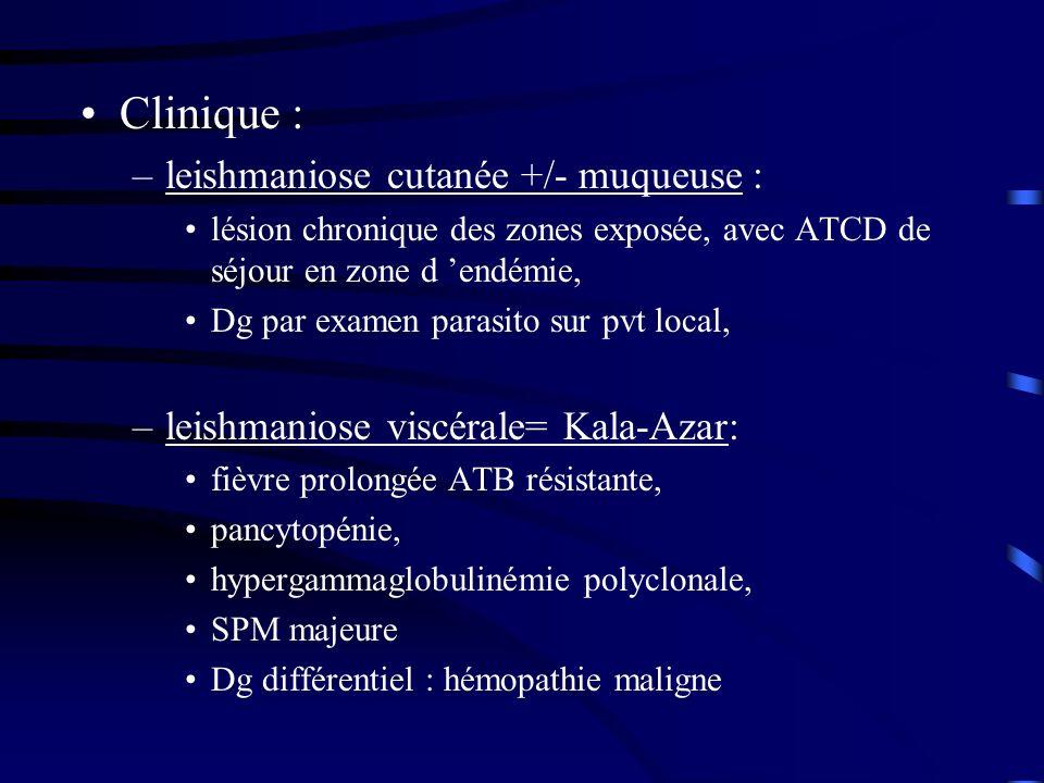 Clinique : –leishmaniose cutanée +/- muqueuse : lésion chronique des zones exposée, avec ATCD de séjour en zone d endémie, Dg par examen parasito sur
