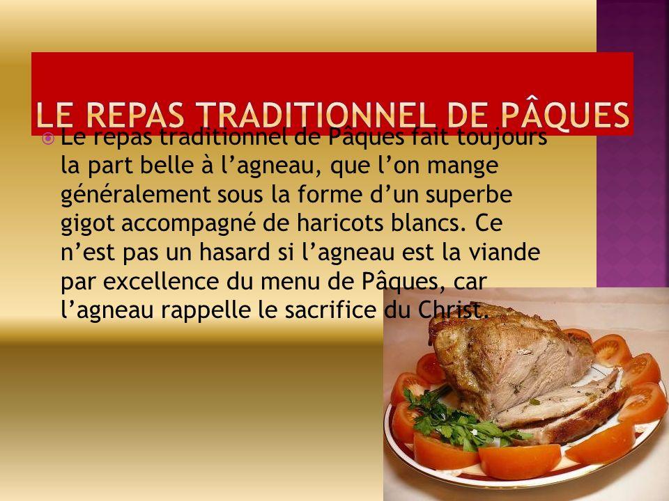 Le repas traditionnel de Pâques fait toujours la part belle à lagneau, que lon mange généralement sous la forme dun superbe gigot accompagné de haricots blancs.