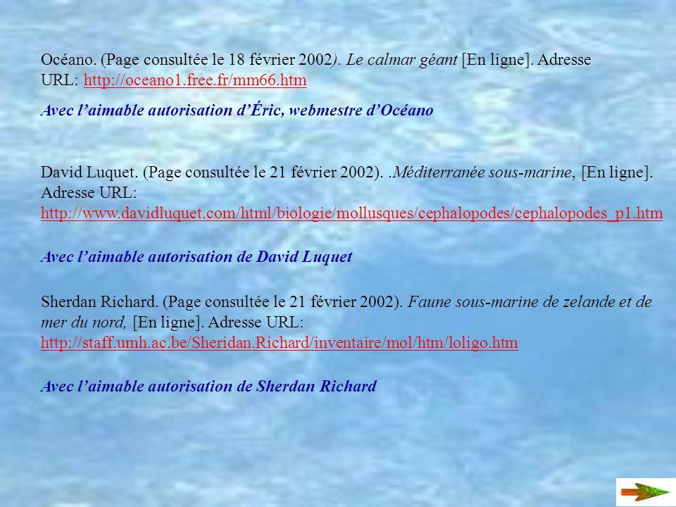 Crozier Jean-François. (Page consultée le 18 février). A la recherche du calmar geant, [En ligne]. Adresse URL: http://www. multimania.com/calamargean