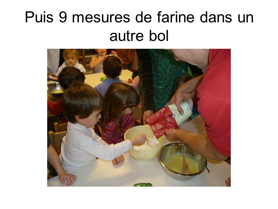 Puis 9 mesures de farine dans un autre bol