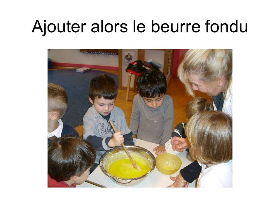 Ajouter alors le beurre fondu