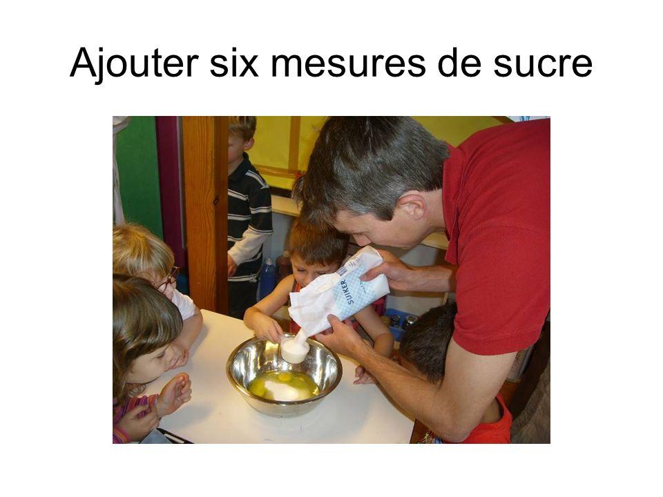 Ajouter six mesures de sucre