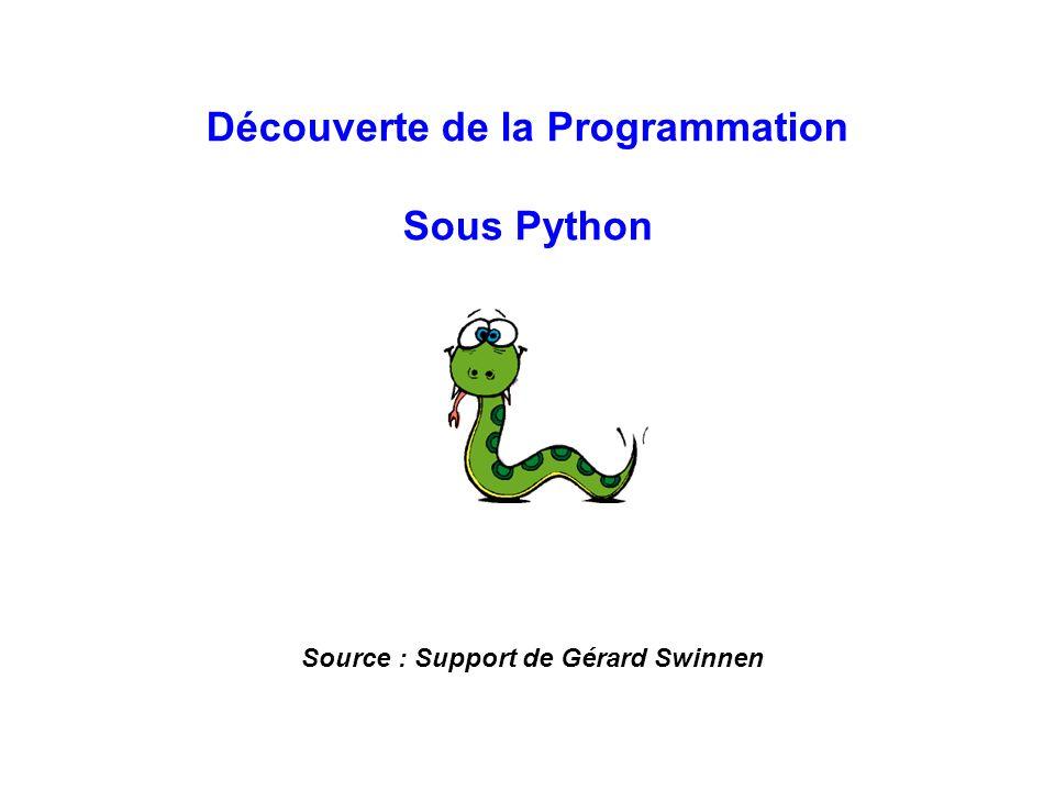 Découverte de la Programmation Sous Python Source : Support de Gérard Swinnen