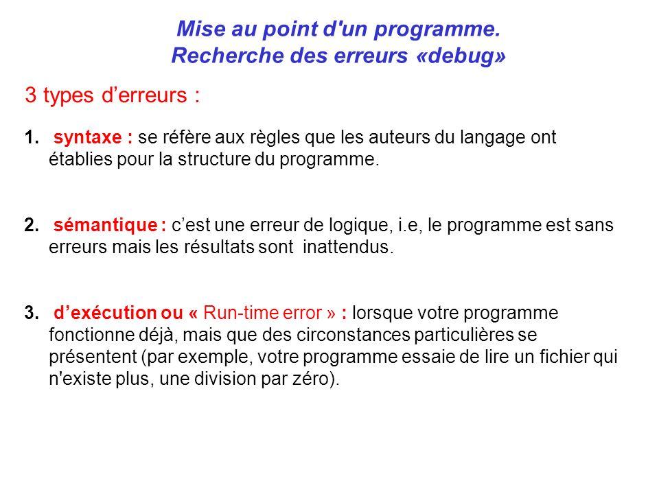 Mise au point d'un programme. Recherche des erreurs «debug» 1. syntaxe : se réfère aux règles que les auteurs du langage ont établies pour la structur