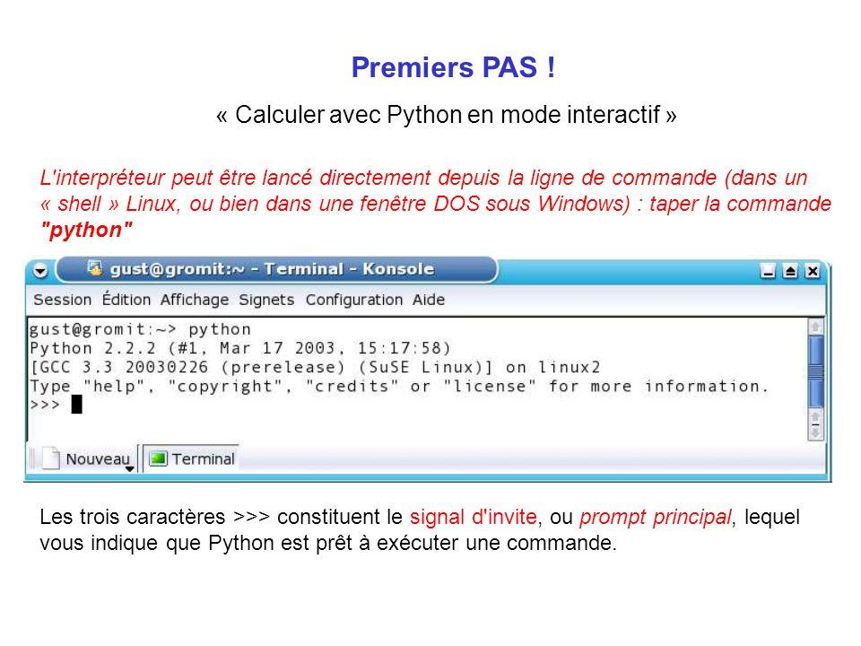 Premiers PAS ! « Calculer avec Python en mode interactif » L'interpréteur peut être lancé directement depuis la ligne de commande (dans un « shell » L