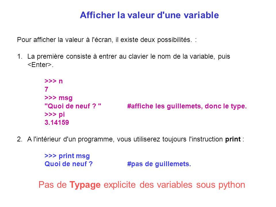 Afficher la valeur d'une variable Pour afficher la valeur à l'écran, il existe deux possibilités. : 1.La première consiste à entrer au clavier le nom