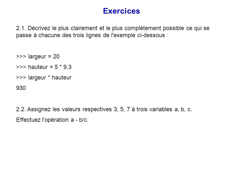 2.1. Décrivez le plus clairement et le plus complètement possible ce qui se passe à chacune des trois lignes de l'exemple ci-dessous : >>> largeur = 2