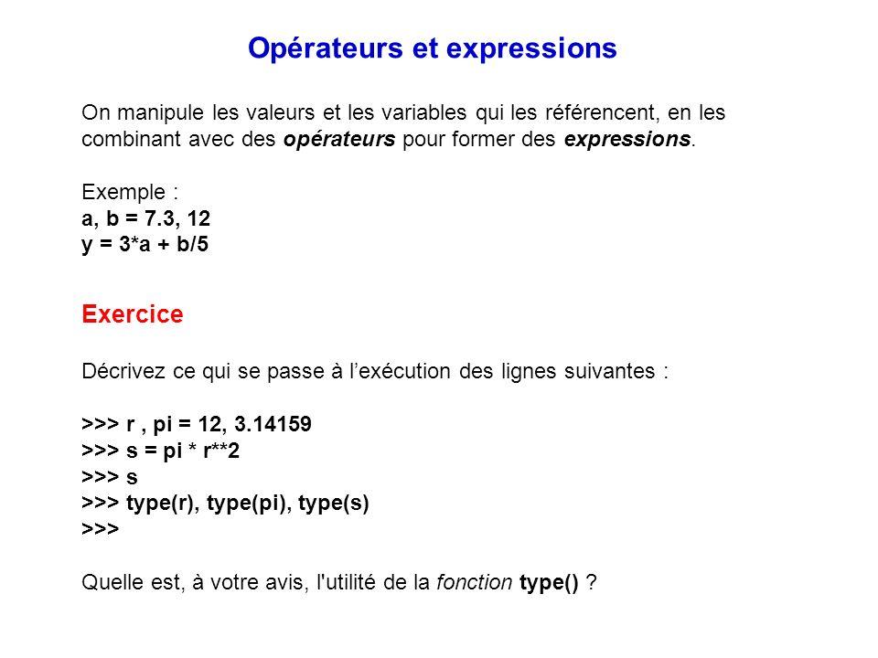 On manipule les valeurs et les variables qui les référencent, en les combinant avec des opérateurs pour former des expressions. Exemple : a, b = 7.3,